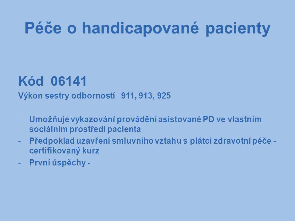 Péče o handicapované pacienty Kód 06141 Výkon sestry odborností 911, 913, 925 -Umožňuje vykazování provádění asistované PD ve vlastním sociálním prost