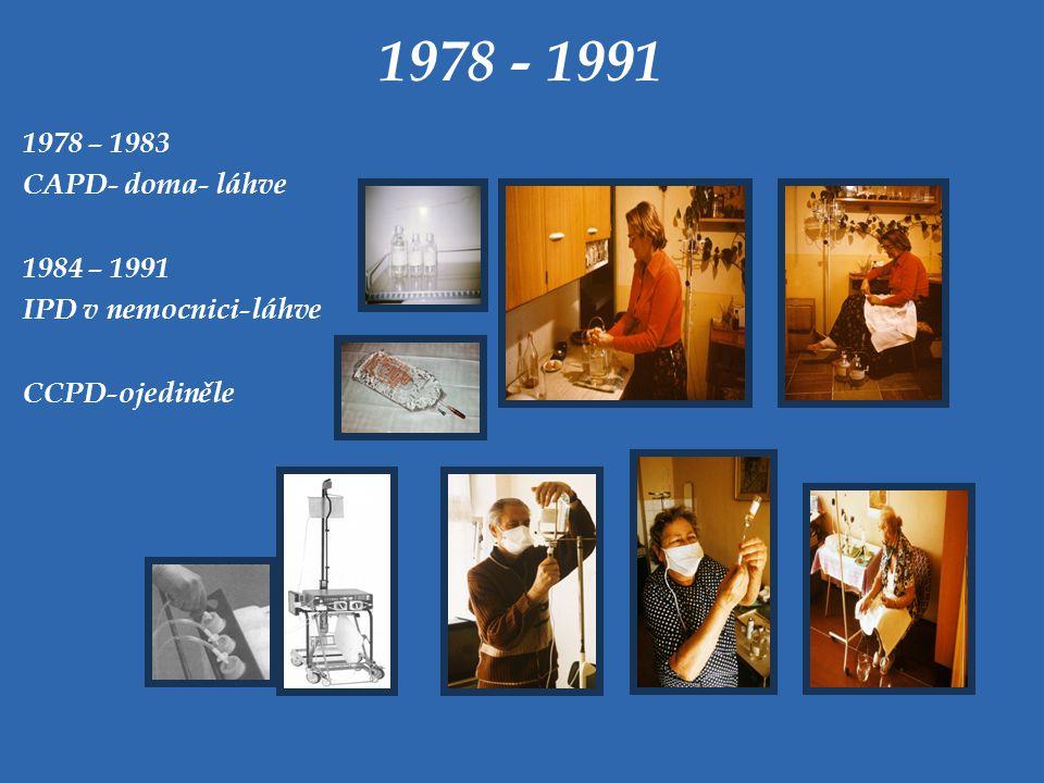 1978 - 1991 1978 – 1983 CAPD- doma- láhve 1984 – 1991 IPD v nemocnici-láhve CCPD-ojediněle
