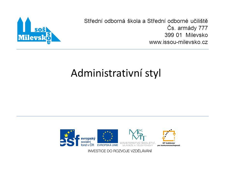 Administrativní styl Střední odborná škola a Střední odborné učiliště Čs. armády 777 399 01 Milevsko www.issou-milevsko.cz