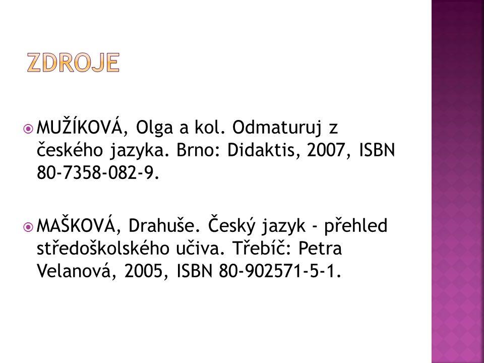  MUŽÍKOVÁ, Olga a kol. Odmaturuj z českého jazyka. Brno: Didaktis, 2007, ISBN 80-7358-082-9.  MAŠKOVÁ, Drahuše. Český jazyk - přehled středoškolskéh