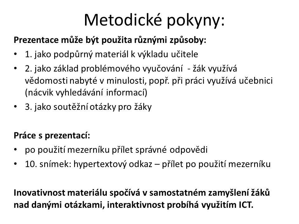 Metodické pokyny: Prezentace může být použita různými způsoby: 1. jako podpůrný materiál k výkladu učitele 2. jako základ problémového vyučování - žák