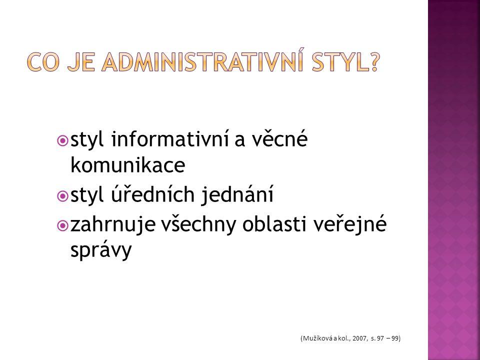  styl informativní a věcné komunikace  styl úředních jednání  zahrnuje všechny oblasti veřejné správy (Mužíková a kol., 2007, s. 97 – 99)