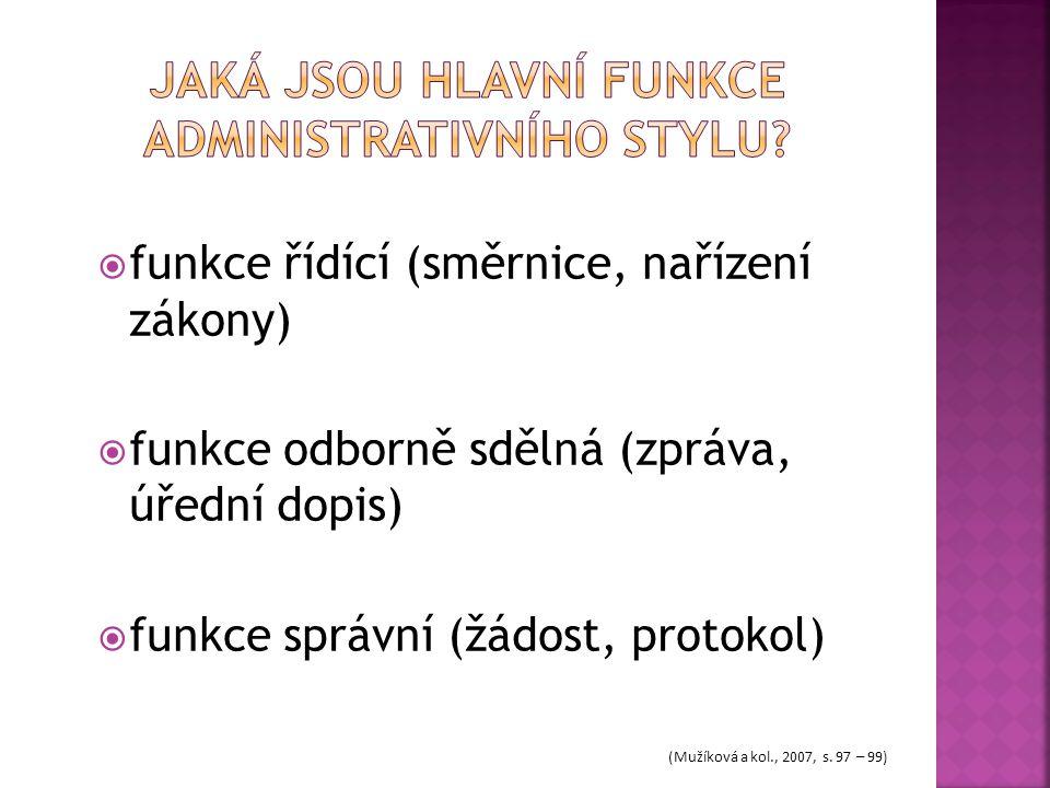  funkce řídící (směrnice, nařízení zákony)  funkce odborně sdělná (zpráva, úřední dopis)  funkce správní (žádost, protokol) (Mužíková a kol., 2007,