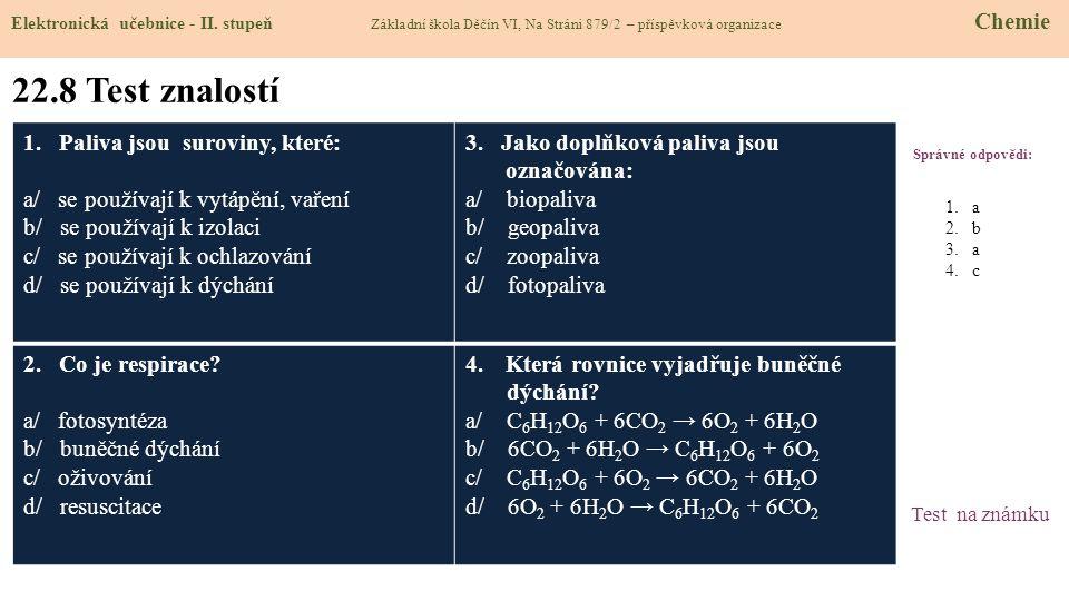 22.8 Test znalostí Správné odpovědi: 1. Paliva jsou suroviny, které: a/ se používají k vytápění, vaření b/ se používají k izolaci c/ se používají k oc