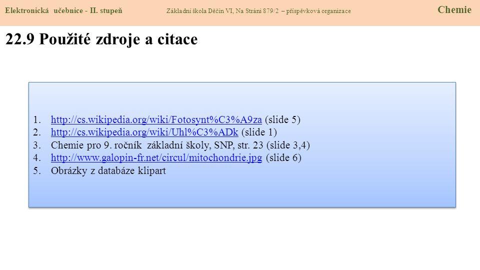 22.9 Použité zdroje a citace 1.http://cs.wikipedia.org/wiki/Fotosynt%C3%A9za (slide 5)http://cs.wikipedia.org/wiki/Fotosynt%C3%A9za 2.http://cs.wikipe