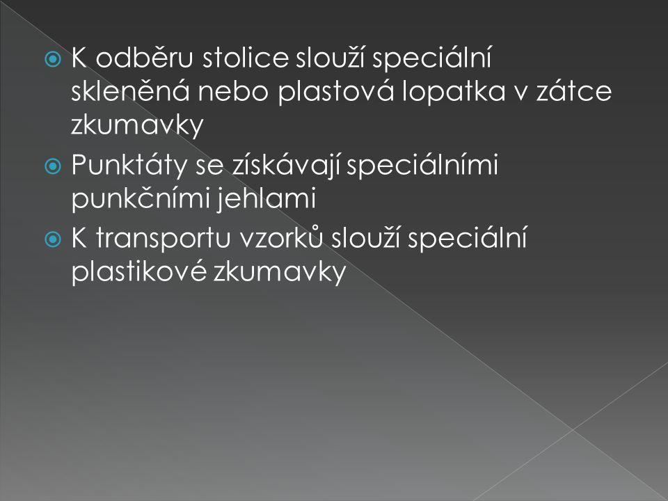  K odběru stolice slouží speciální skleněná nebo plastová lopatka v zátce zkumavky  Punktáty se získávají speciálními punkčními jehlami  K transpor