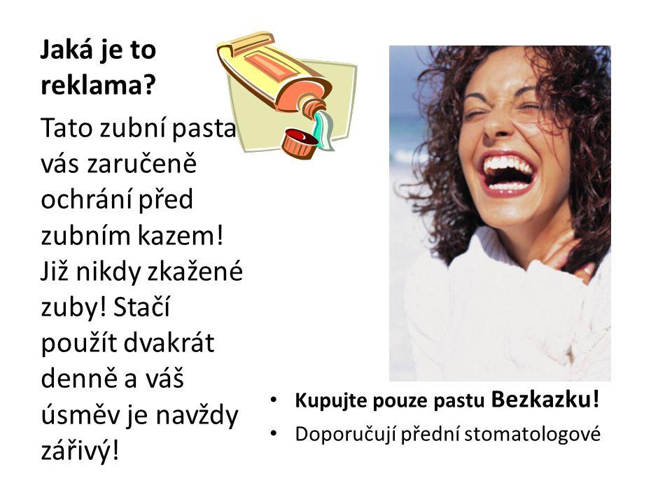 Jaká je to reklama? Kupujte pouze pastu Bezkazku! Doporučují přední stomatologové Tato zubní pasta vás zaručeně ochrání před zubním kazem! Již nikdy z