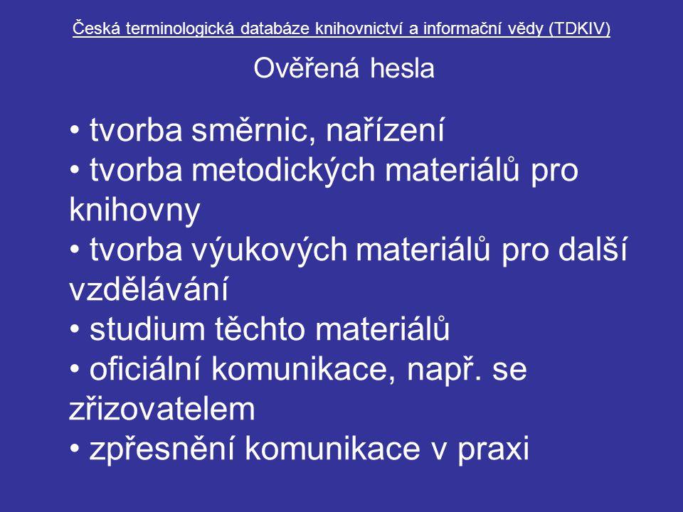 Česká terminologická databáze knihovnictví a informační vědy (TDKIV) Ověřená hesla tvorba směrnic, nařízení tvorba metodických materiálů pro knihovny tvorba výukových materiálů pro další vzdělávání studium těchto materiálů oficiální komunikace, např.
