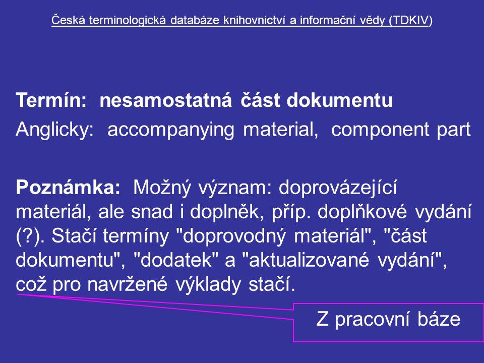 Česká terminologická databáze knihovnictví a informační vědy (TDKIV) Termín: nesamostatná část dokumentu Anglicky: accompanying material, component pa