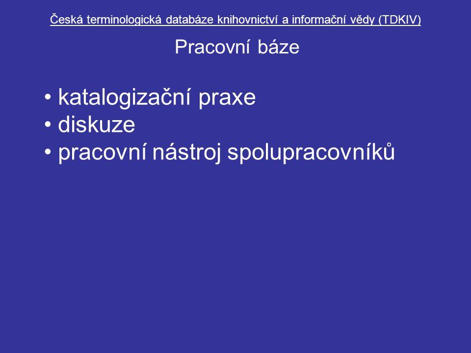 Česká terminologická databáze knihovnictví a informační vědy (TDKIV) Pracovní báze katalogizační praxe diskuze pracovní nástroj spolupracovníků