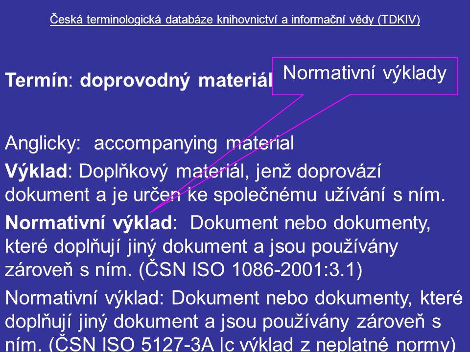 Česká terminologická databáze knihovnictví a informační vědy (TDKIV) Termín: doprovodný materiál Anglicky: accompanying material Výklad: Doplňkový mat