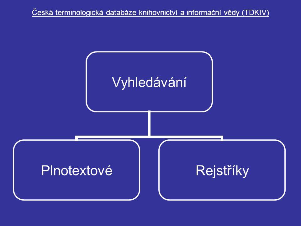 Česká terminologická databáze knihovnictví a informační vědy (TDKIV) Vyhledávání PlnotextovéRejstříky