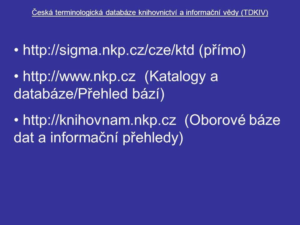 Česká terminologická databáze knihovnictví a informační vědy (TDKIV) http://sigma.nkp.cz/cze/ktd (přímo) http://www.nkp.cz (Katalogy a databáze/Přehled bází) http://knihovnam.nkp.cz (Oborové báze dat a informační přehledy)