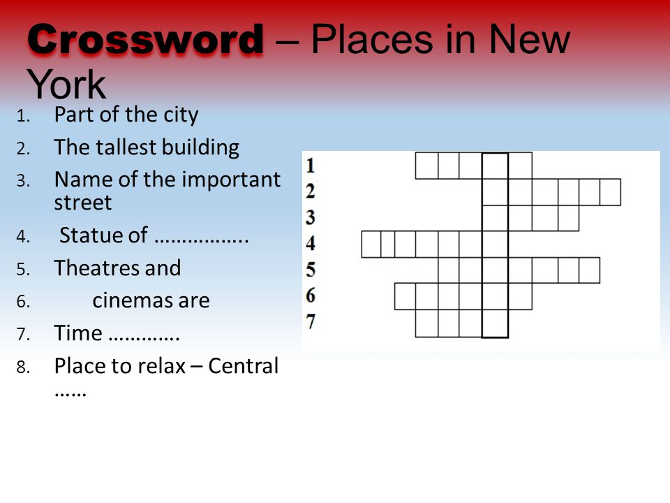 Crossword Crossword – Places in New York 1. Part of the city 2.