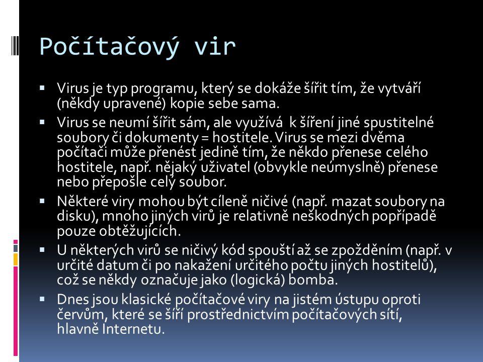 Počítačový vir  Virus je typ programu, který se dokáže šířit tím, že vytváří (někdy upravené) kopie sebe sama.