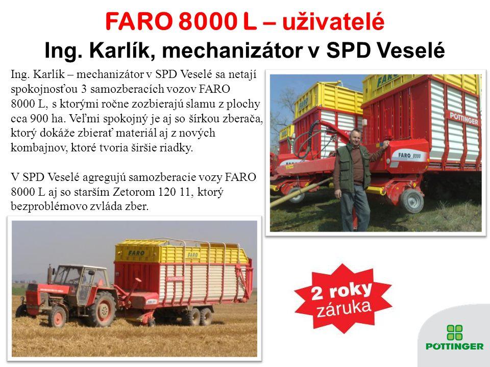 FARO 8000 L – u živatelé Ing. Karlík – mechanizátor v SPD Veselé sa netají spokojnosťou 3 samozberacích vozov FARO 8000 L, s ktorými ročne zozbierajú