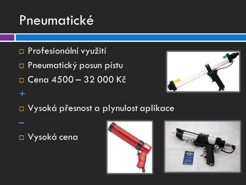 Pneumatické  Profesionální využití  Pneumatický posun pístu  Cena 4500 – 32 000 Kč +  Vysoká přesnost a plynulost aplikace –  Vysoká cena