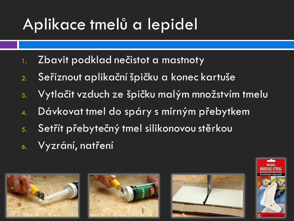 Aplikace tmelů a lepidel 1.Zbavit podklad nečistot a mastnoty 2.