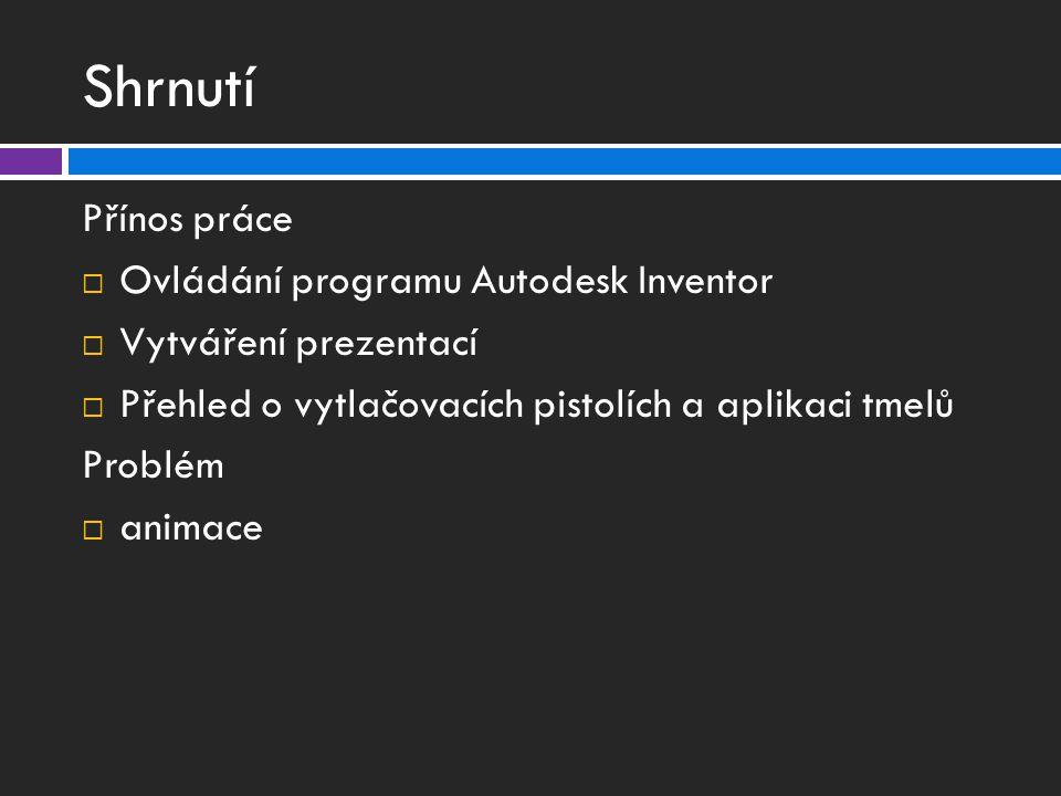 Shrnutí Přínos práce  Ovládání programu Autodesk Inventor  Vytváření prezentací  Přehled o vytlačovacích pistolích a aplikaci tmelů Problém  animace
