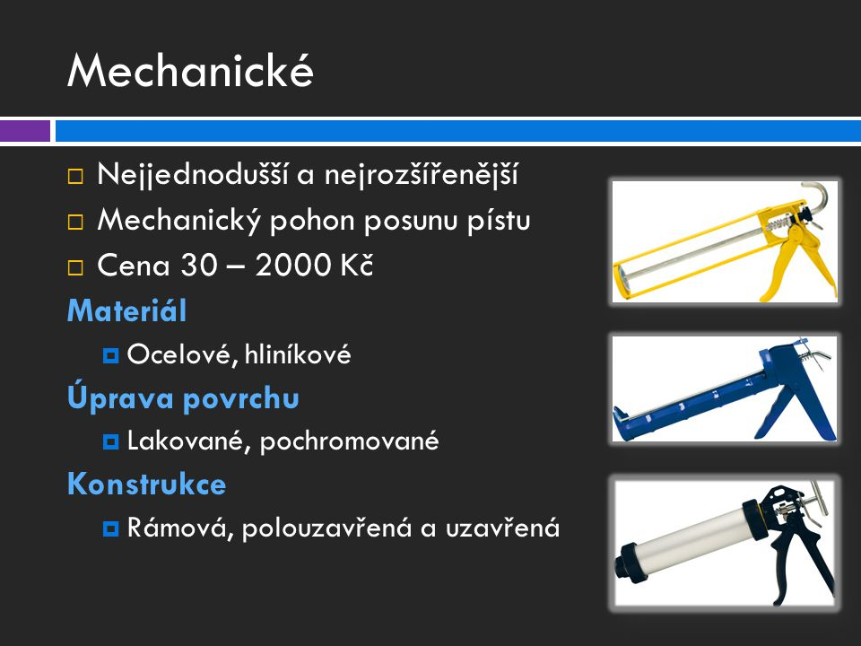 Mechanické  Nejjednodušší a nejrozšířenější  Mechanický pohon posunu pístu  Cena 30 – 2000 Kč Materiál  Ocelové, hliníkové Úprava povrchu  Lakované, pochromované Konstrukce  Rámová, polouzavřená a uzavřená