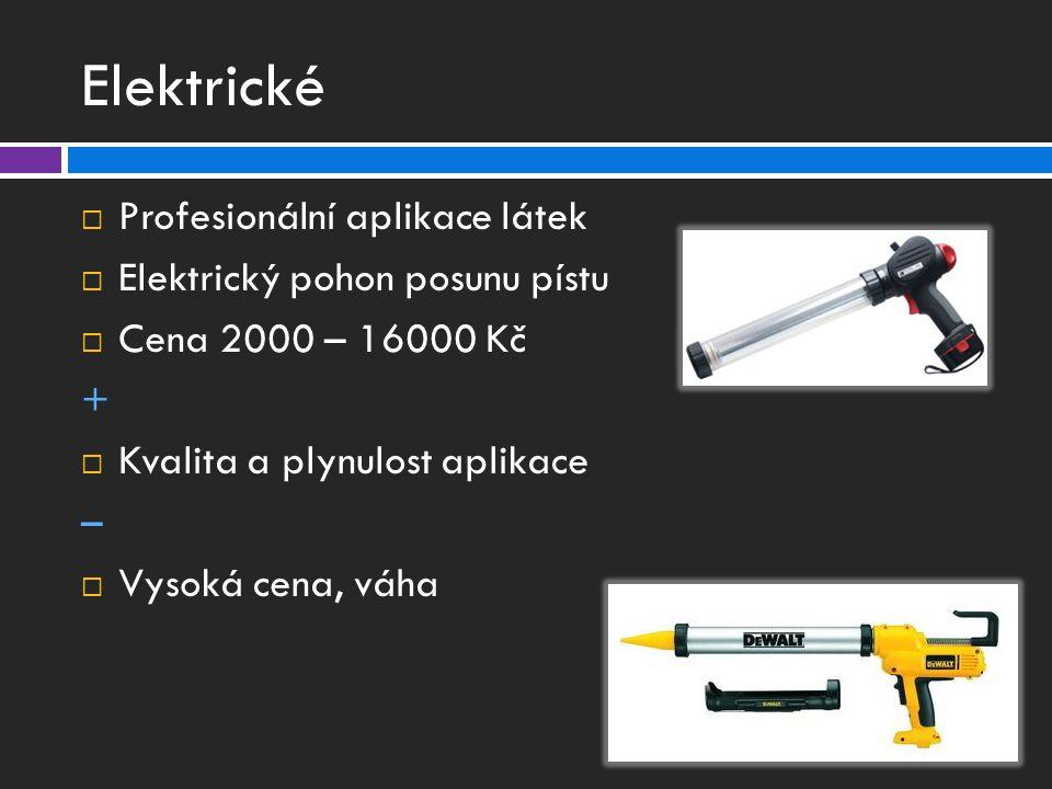 Elektrické  Profesionální aplikace látek  Elektrický pohon posunu pístu  Cena 2000 – 16000 Kč +  Kvalita a plynulost aplikace –  Vysoká cena, váha