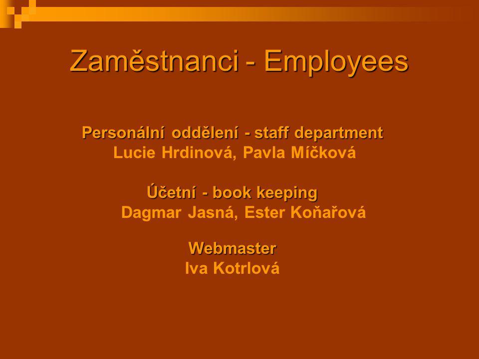 Zaměstnanci - Employees Personální oddělení - staff department Lucie Hrdinová, Pavla Míčková Účetní - book keeping Dagmar Jasná, Ester KoňařováWebmast