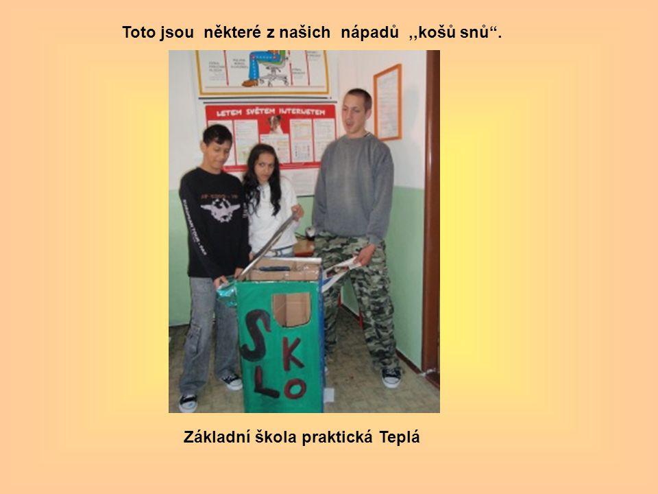 Základní škola praktická Teplá Toto jsou některé z našich nápadů,,košů snů .