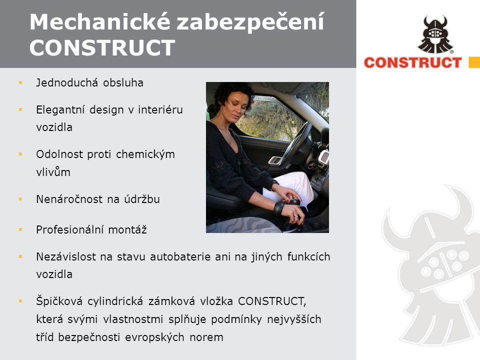Mechanické zabezpečení CONSTRUCT  Jednoduchá obsluha  Elegantní design v interiéru vozidla  Odolnost proti chemickým vlivům  Nenáročnost na údržbu  Profesionální montáž  Nezávislost na stavu autobaterie ani na jiných funkcích vozidla  Špičková cylindrická zámková vložka CONSTRUCT, která svými vlastnostmi splňuje podmínky nejvyšších tříd bezpečnosti evropských norem