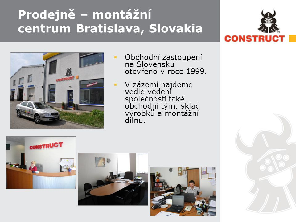 Prodejně – montážní centrum Bratislava, Slovakia  Obchodní zastoupení na Slovensku otevřeno v roce 1999.