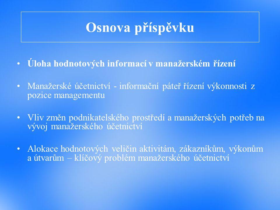 Osnova příspěvku Úloha hodnotových informací v manažerském řízení Manažerské účetnictví - informační páteř řízení výkonnosti z pozice managementu Vliv