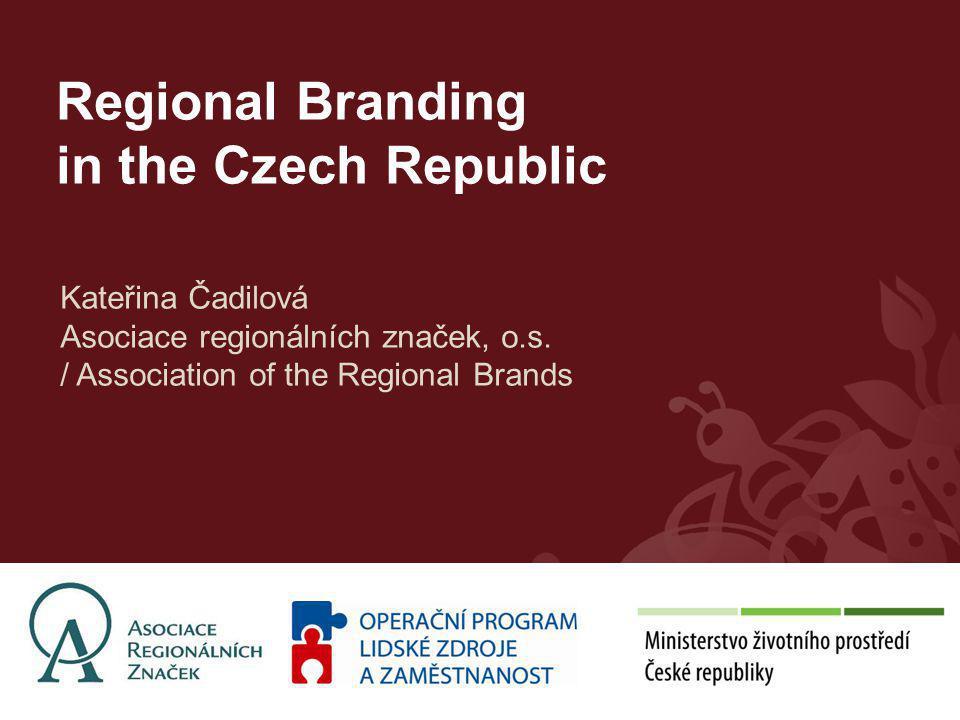 Regional Branding in the Czech Republic Kateřina Čadilová Asociace regionálních značek, o.s.