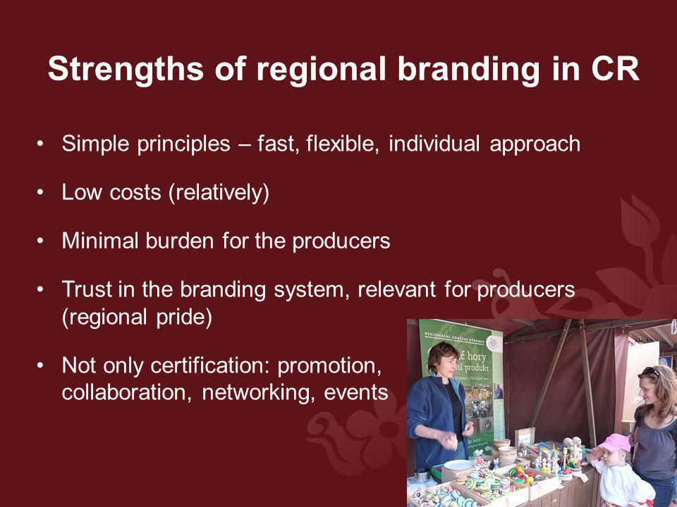 Simple principles – fast, flexible, individual approach Low costs (relatively) Minimal burden for the producers Trust in the branding system, relevant for producers (regional pride) Not only certification: promotion, collaboration, networking, events Strengths of regional branding in CR
