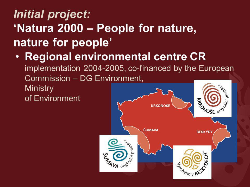 Initial project: 'Natura 2000 – People for nature, nature for people' Regional environmental centre CR implementation 2004-2005, co-financed by the European Commission – DG Environment, Ministry of Environment