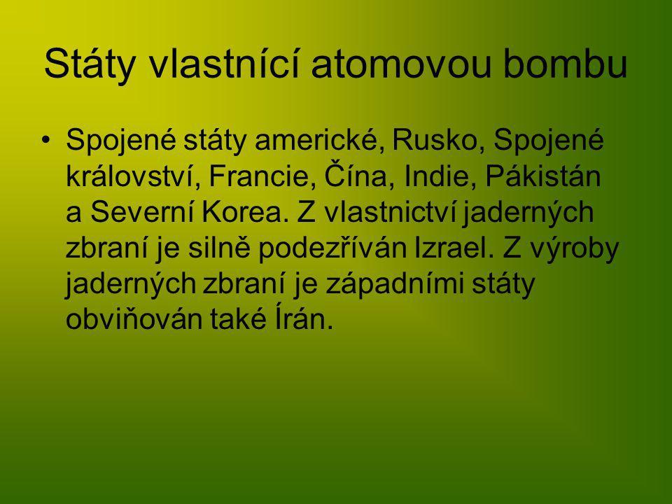 Státy vlastnící atomovou bombu Spojené státy americké, Rusko, Spojené království, Francie, Čína, Indie, Pákistán a Severní Korea. Z vlastnictví jadern