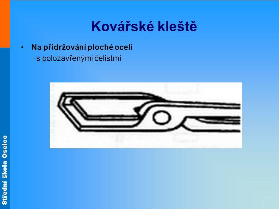 Střední škola Oselce Kovářské kleště Na přidržování ploché oceli - s polozavřenými čelistmi