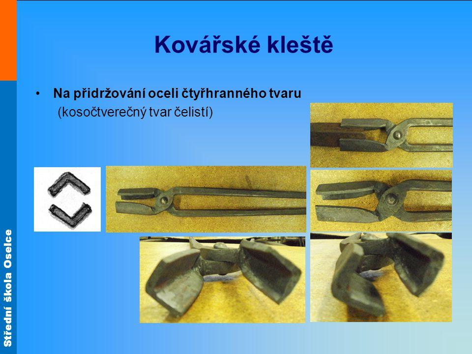 Střední škola Oselce Kovářské kleště Na přidržování oceli čtyřhranného tvaru (kosočtverečný tvar čelistí)