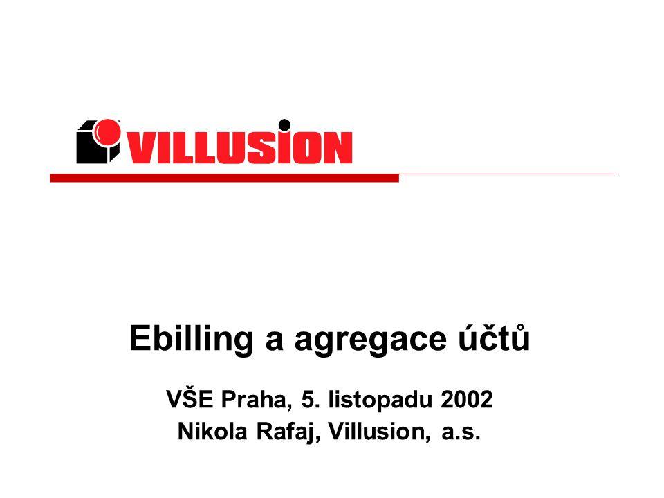 Ebilling a agregace účtů VŠE Praha, 5. listopadu 2002 Nikola Rafaj, Villusion, a.s.