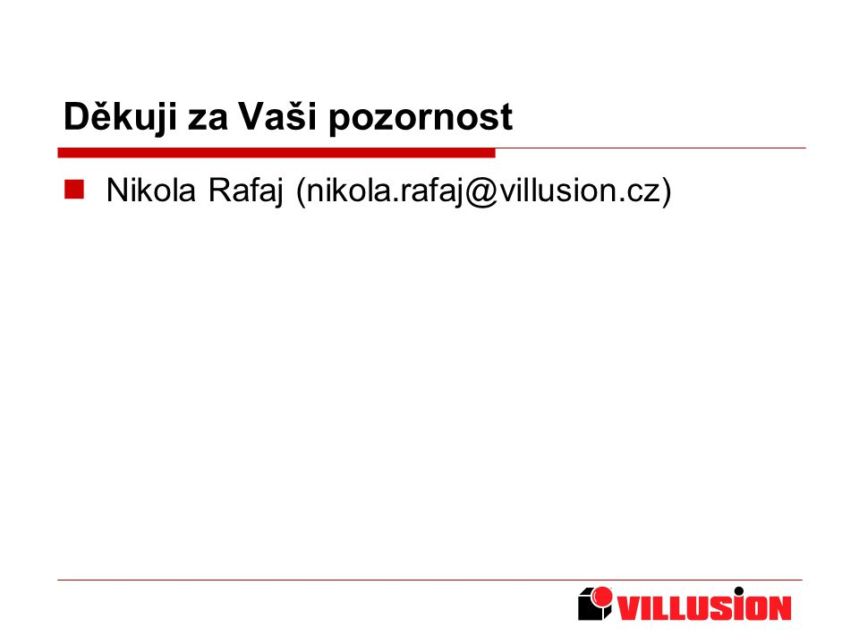 Děkuji za Vaši pozornost Nikola Rafaj (nikola.rafaj@villusion.cz)