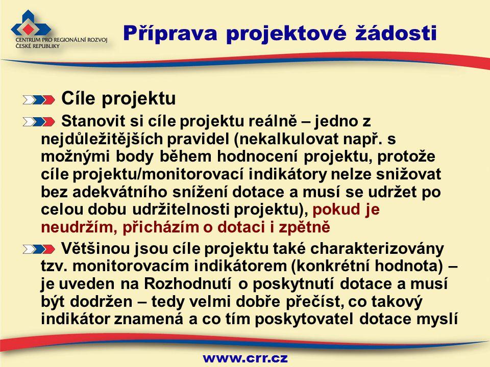 www.crr.cz Příprava projektové žádosti Cíle projektu Stanovit si cíle projektu reálně – jedno z nejdůležitějších pravidel (nekalkulovat např.