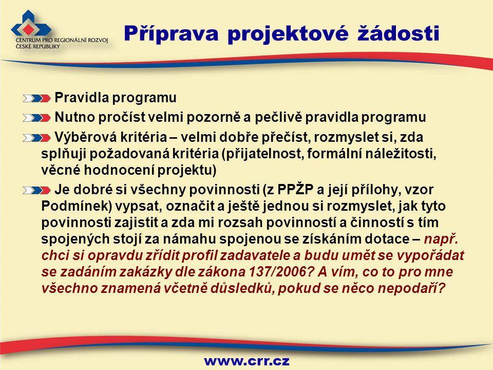 www.crr.cz Příprava projektové žádosti Všechny předchozí listy prezentace by šly shrnou do jednoho termínu – analýza rizik – proveďte si ji pro svůj projekt U všech projektů je vhodné si ověřit, že je projekt proveditelný zejména z pěti základních hledisek 1.