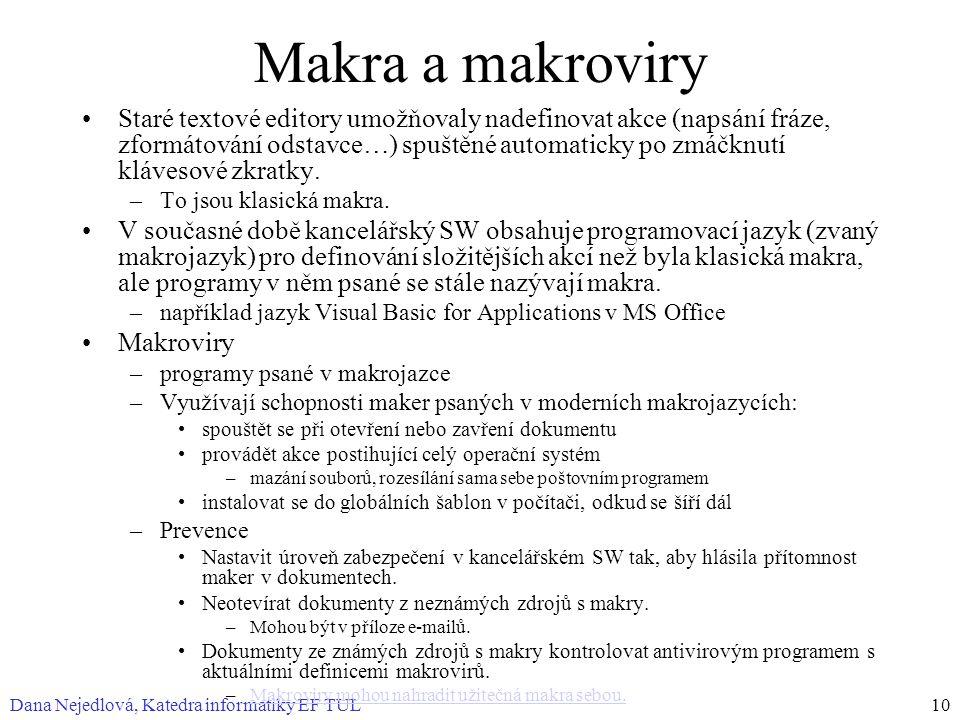 Dana Nejedlová, Katedra informatiky EF TUL10 Makra a makroviry Staré textové editory umožňovaly nadefinovat akce (napsání fráze, zformátování odstavce