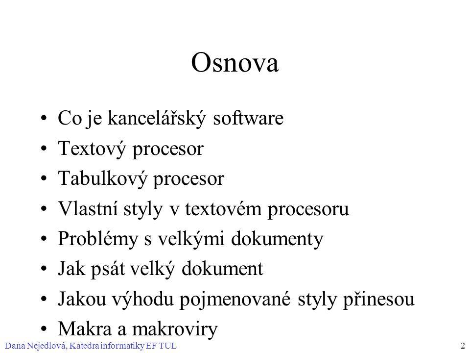 Dana Nejedlová, Katedra informatiky EF TUL2 Osnova Co je kancelářský software Textový procesor Tabulkový procesor Vlastní styly v textovém procesoru P