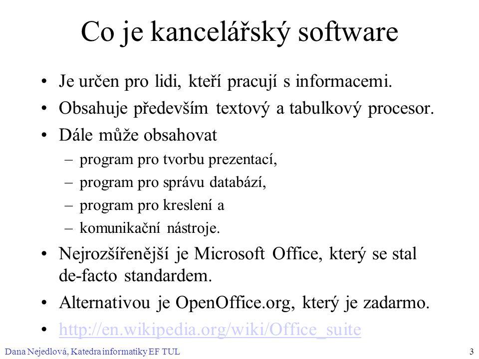Dana Nejedlová, Katedra informatiky EF TUL3 Co je kancelářský software Je určen pro lidi, kteří pracují s informacemi. Obsahuje především textový a ta