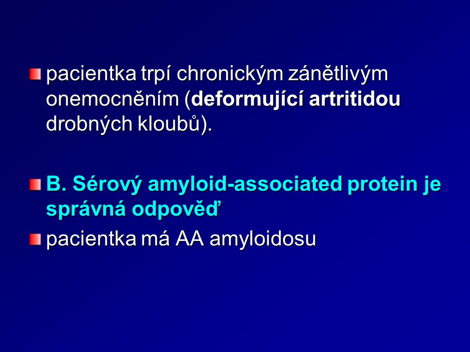 pacientka trpí chronickým zánětlivým onemocněním (deformující artritidou drobných kloubů). B. Sérový amyloid-associated protein je správná odpověď pac