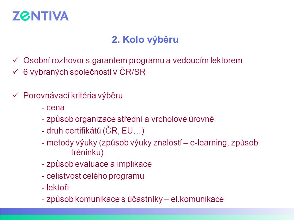 2. Kolo výběru Osobní rozhovor s garantem programu a vedoucím lektorem 6 vybraných společností v ČR/SR Porovnávací kritéria výběru - cena - způsob org