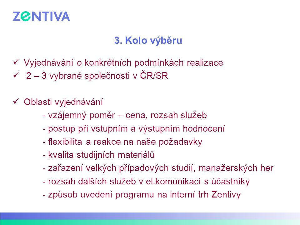 3. Kolo výběru Vyjednávání o konkrétních podmínkách realizace 2 – 3 vybrané společnosti v ČR/SR Oblasti vyjednávání - vzájemný poměr – cena, rozsah sl