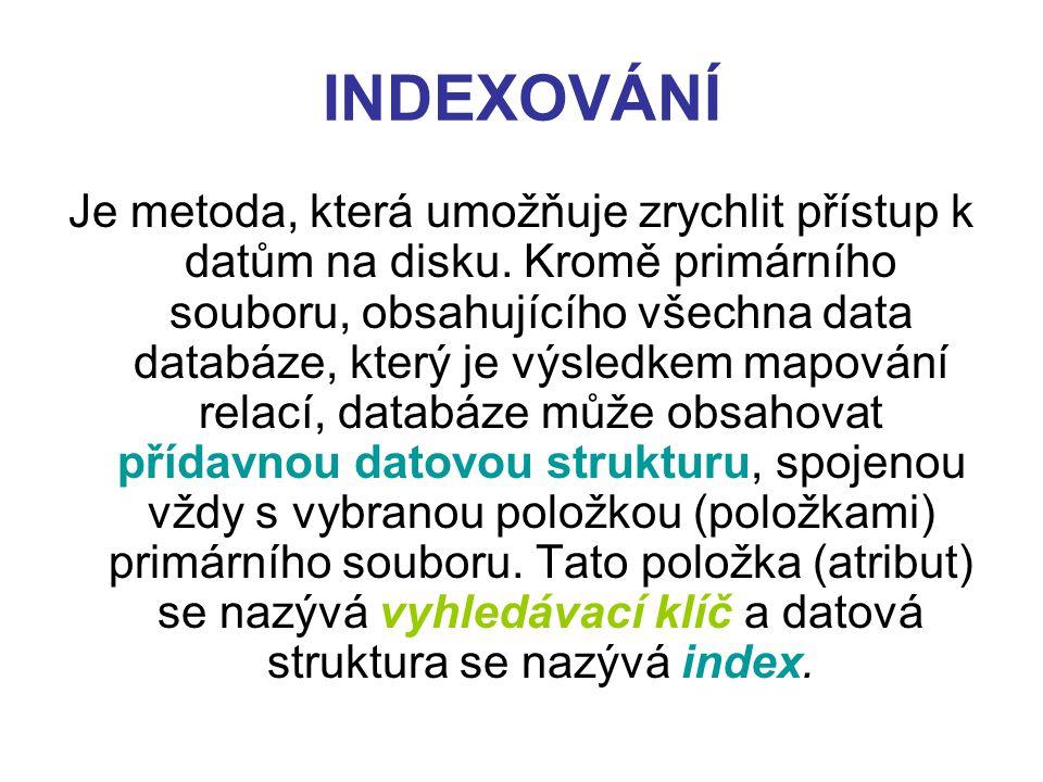INDEXOVÁNÍ Je metoda, která umožňuje zrychlit přístup k datům na disku. Kromě primárního souboru, obsahujícího všechna data databáze, který je výsledk