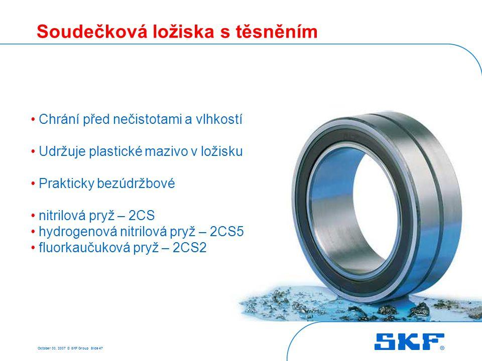 October 30, 2007 © SKF Group Slide 47 Soudečková ložiska s těsněním Chrání před nečistotami a vlhkostí Udržuje plastické mazivo v ložisku Prakticky be
