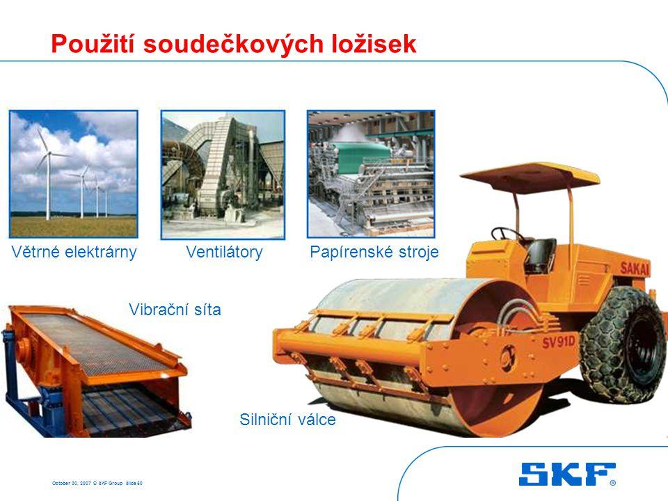 October 30, 2007 © SKF Group Slide 50 Použití soudečkových ložisek Větrné elektrárnyVentilátoryPapírenské stroje Vibrační síta Silniční válce