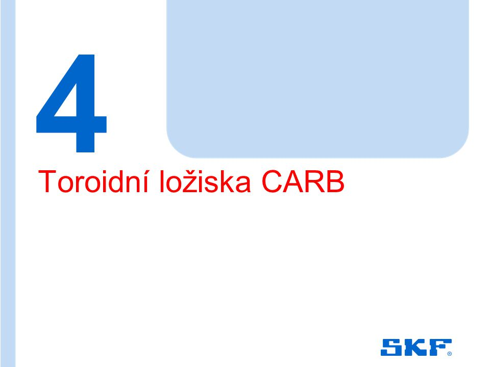 October 30, 2007 © SKF Group Slide 51 4 Toroidní ložiska CARB